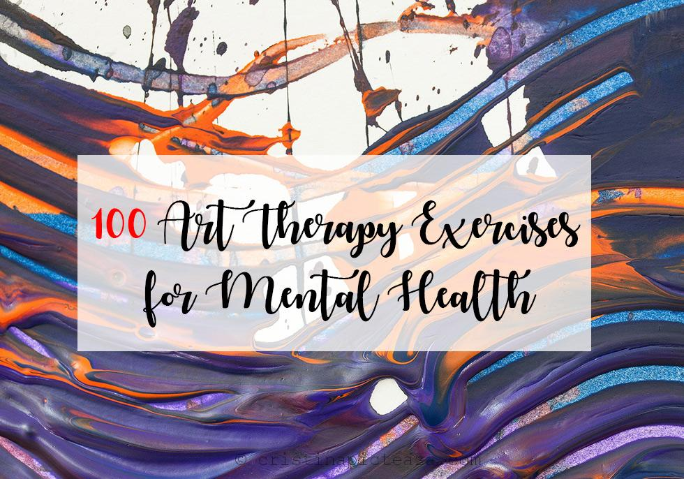 100 Art Therapy Exercises for Mental Health cristinapicteaza.com